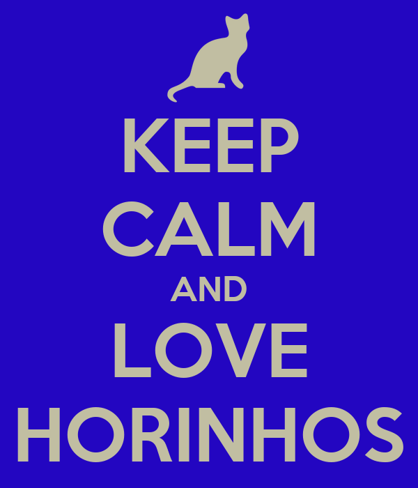 KEEP CALM AND LOVE HORINHOS