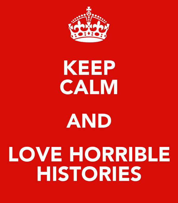KEEP CALM AND LOVE HORRIBLE HISTORIES