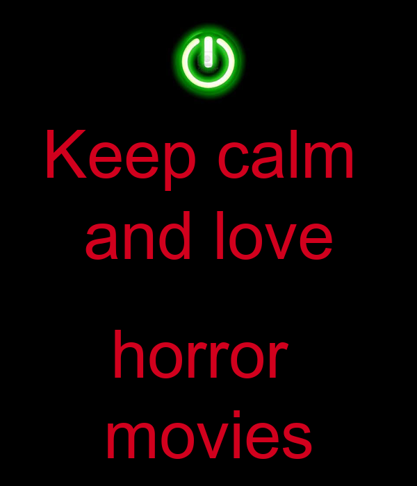 Keep calm  and love  horror  movies