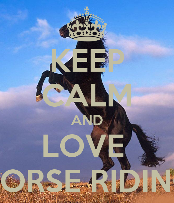 KEEP CALM AND LOVE  HORSE RIDING