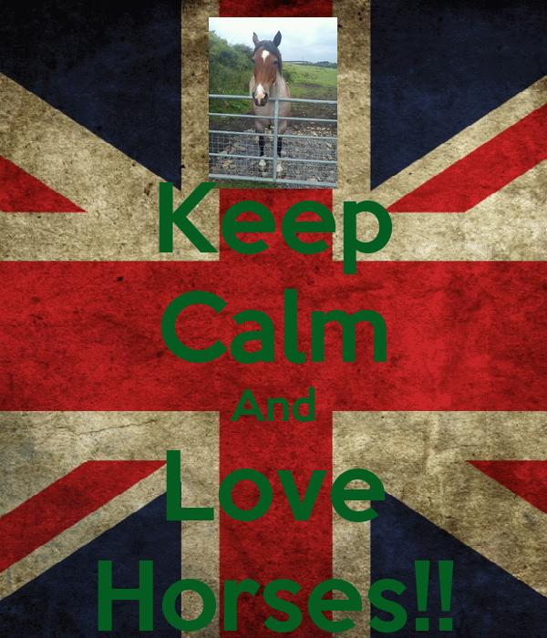 Keep Calm And Love Horses!!