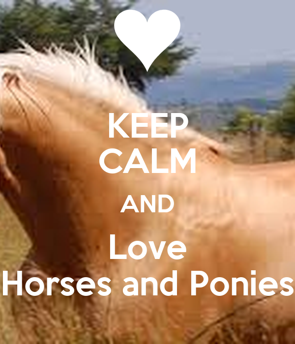 KEEP CALM AND Love Horses and Ponies