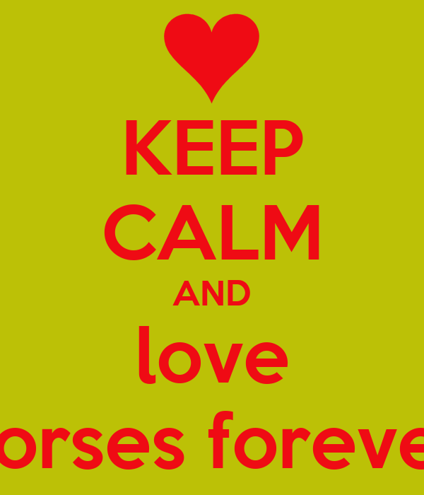 KEEP CALM AND love horses forever