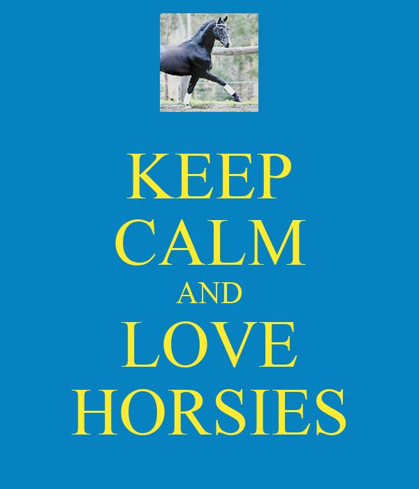KEEP CALM AND LOVE HORSIES