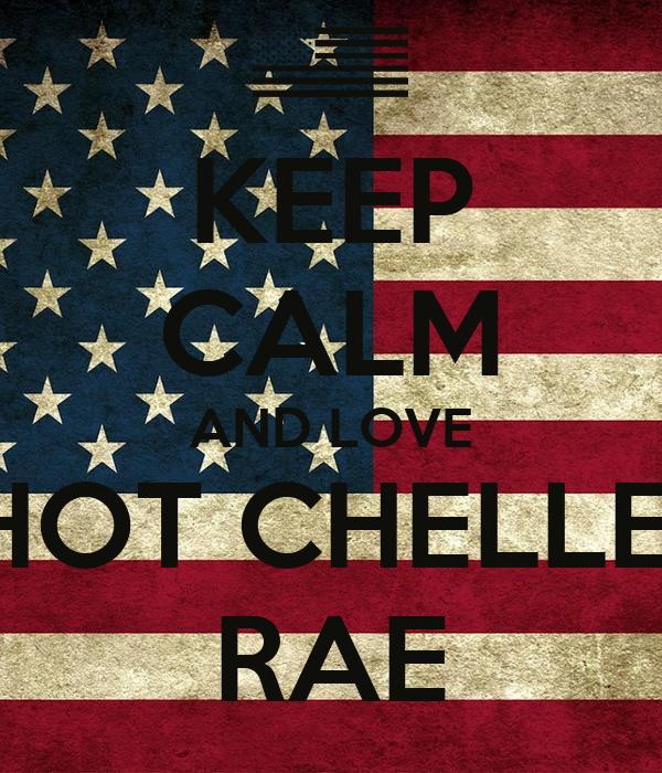 KEEP CALM AND LOVE HOT CHELLE  RAE