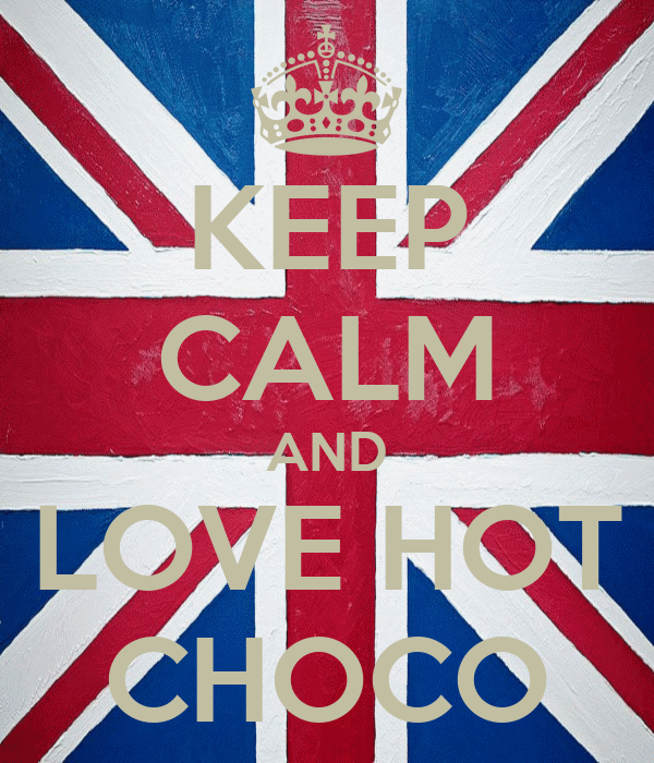 KEEP CALM AND LOVE HOT CHOCO