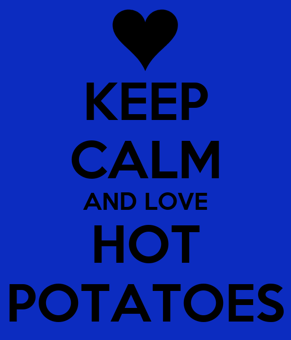 KEEP CALM AND LOVE HOT POTATOES