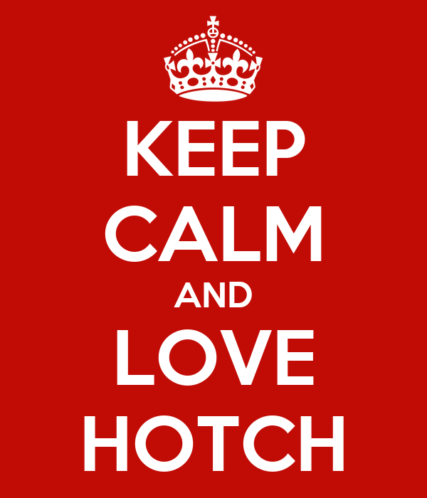KEEP CALM AND LOVE HOTCH