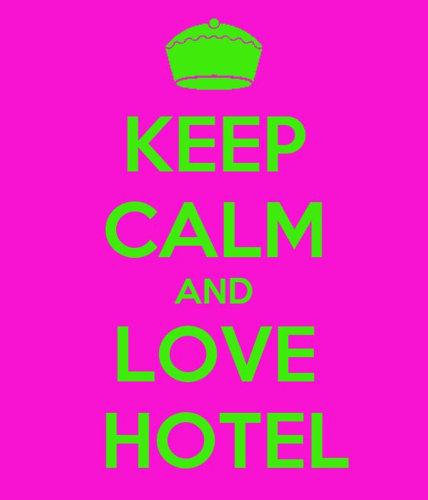 KEEP CALM AND LOVE  HOTEL
