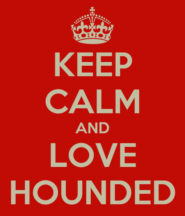 KEEP CALM AND LOVE HOUNDED