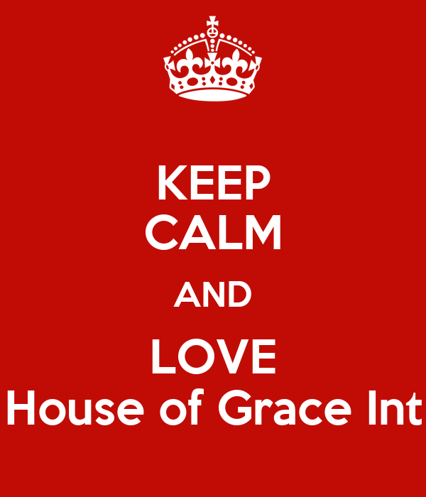 KEEP CALM AND LOVE House of Grace Int