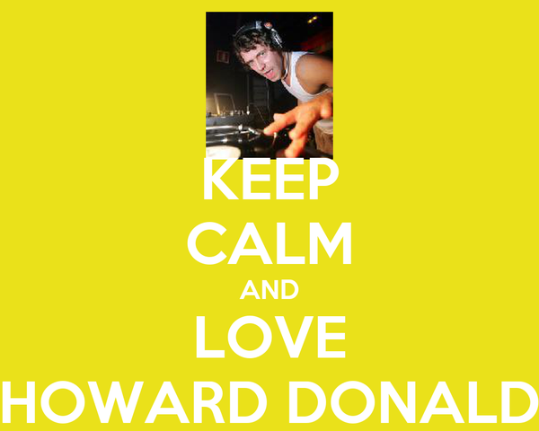 KEEP CALM AND LOVE HOWARD DONALD