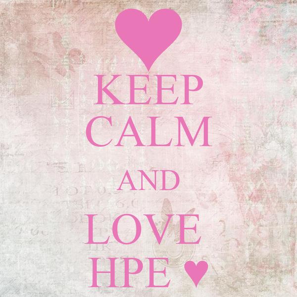 KEEP CALM AND LOVE  HPE ♥