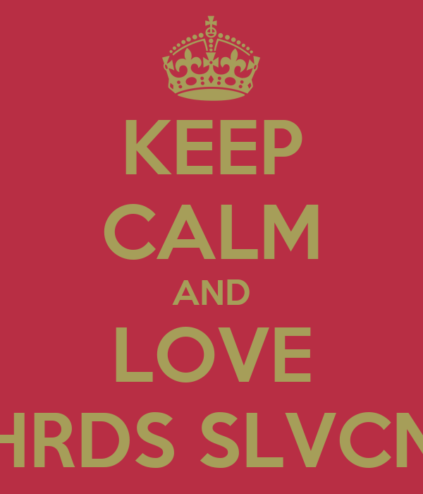 KEEP CALM AND LOVE HRDS SLVCN