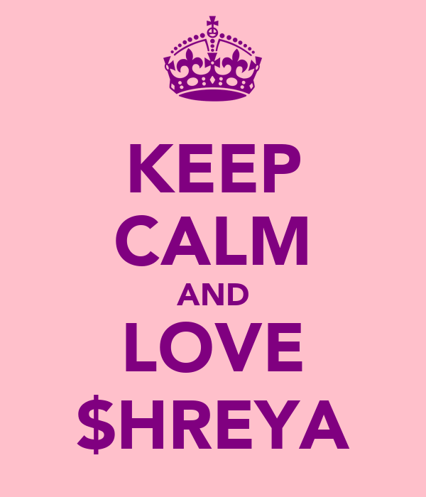 KEEP CALM AND LOVE $HREYA