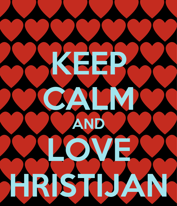 KEEP CALM AND LOVE HRISTIJAN