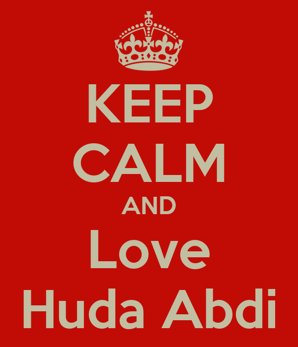 KEEP CALM AND Love Huda Abdi