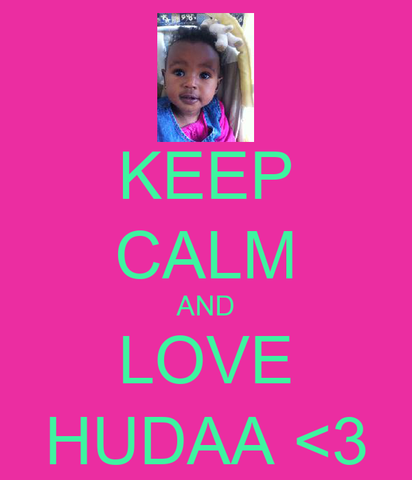KEEP CALM AND LOVE HUDAA <3