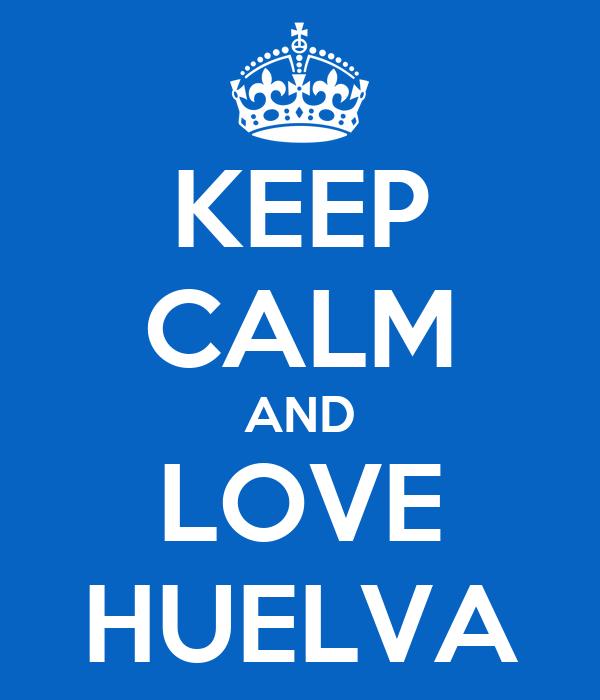 KEEP CALM AND LOVE HUELVA