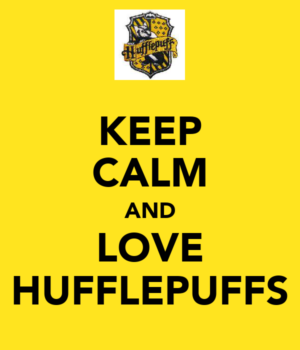 KEEP CALM AND LOVE HUFFLEPUFFS