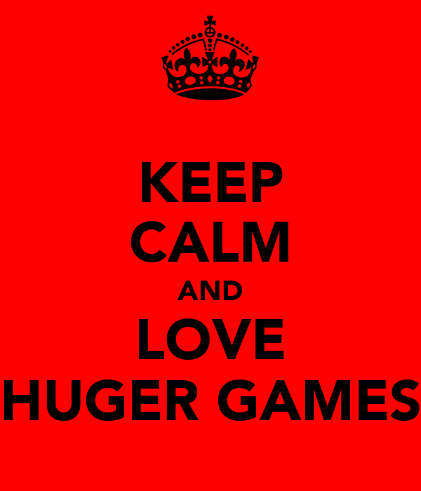KEEP CALM AND LOVE HUGER GAMES
