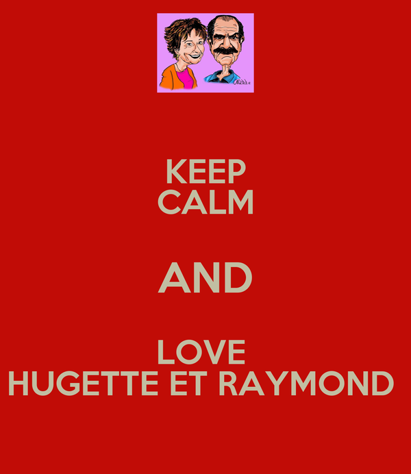 KEEP CALM AND LOVE  HUGETTE ET RAYMOND