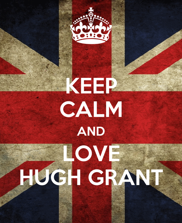 KEEP CALM AND LOVE HUGH GRANT