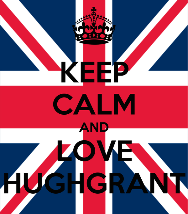 KEEP CALM AND LOVE HUGHGRANT