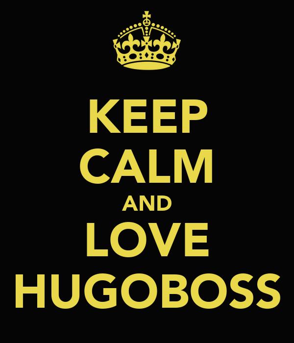 KEEP CALM AND LOVE HUGOBOSS