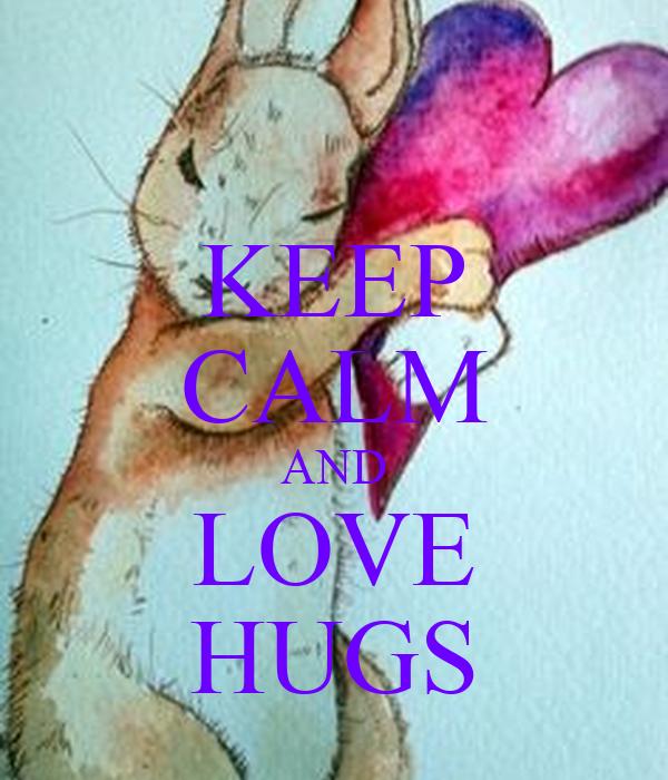 KEEP CALM AND LOVE HUGS