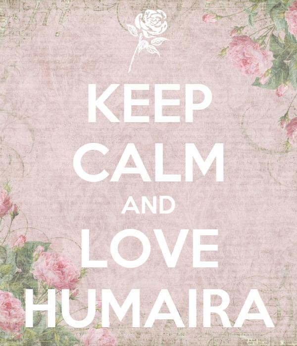 KEEP CALM AND LOVE HUMAIRA