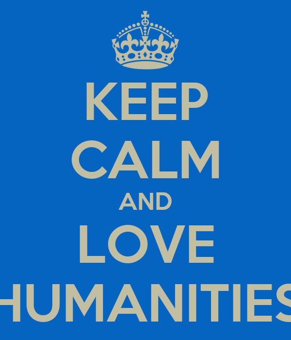 KEEP CALM AND LOVE HUMANITIES