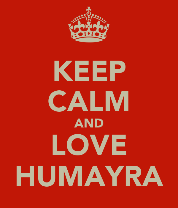KEEP CALM AND LOVE HUMAYRA