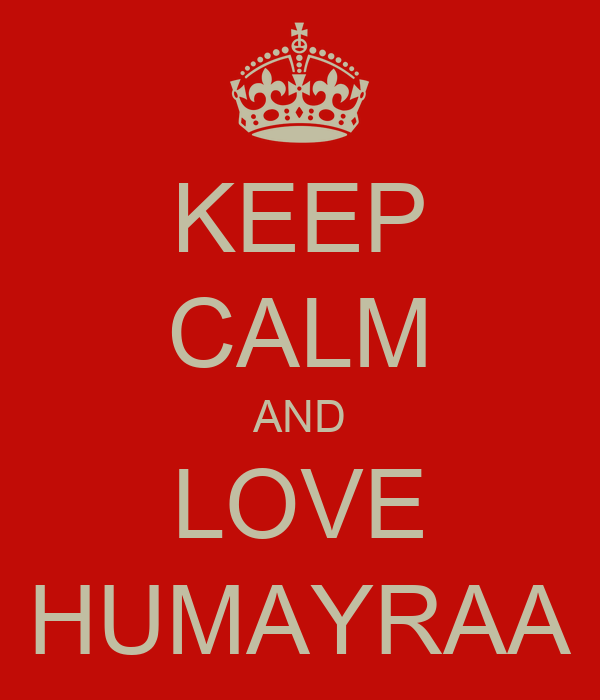 KEEP CALM AND LOVE HUMAYRAA
