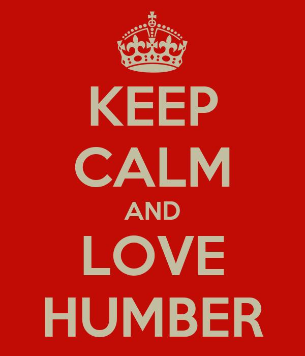 KEEP CALM AND LOVE HUMBER