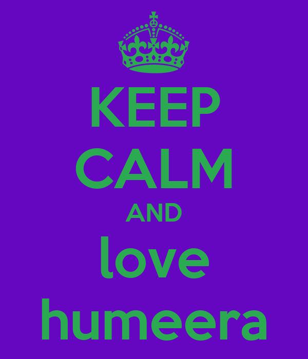 KEEP CALM AND love humeera