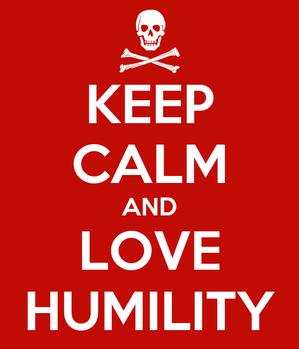 KEEP CALM AND LOVE HUMILITY