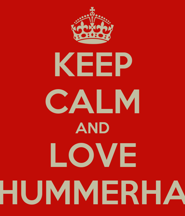 KEEP CALM AND LOVE HUMMERHA
