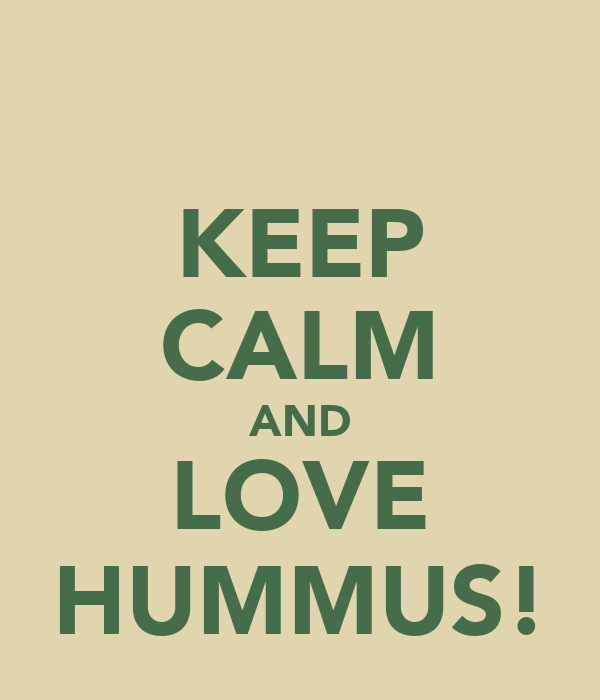 KEEP CALM AND LOVE HUMMUS!
