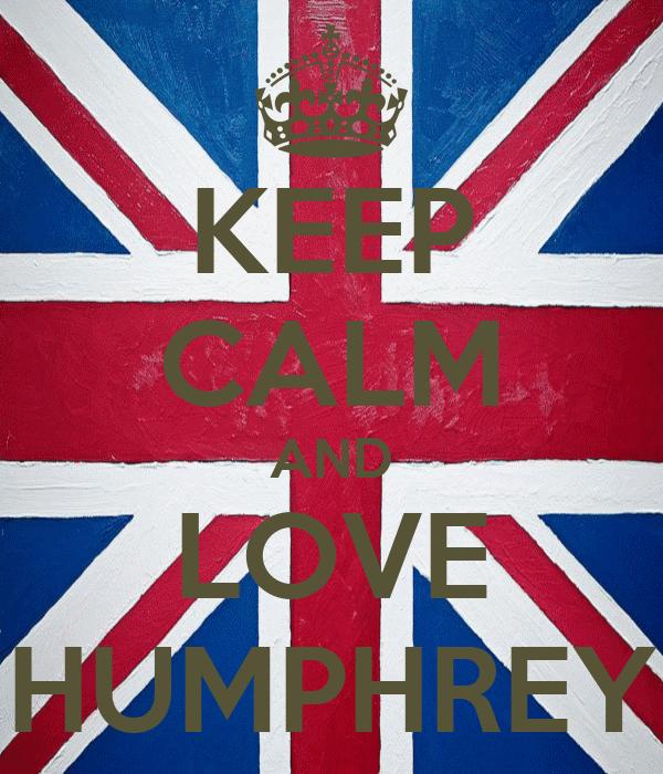 KEEP CALM AND LOVE HUMPHREY