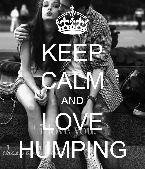 KEEP CALM AND LOVE HUMPING