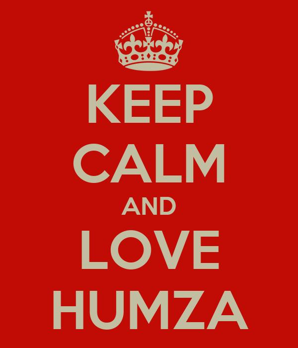 KEEP CALM AND LOVE HUMZA
