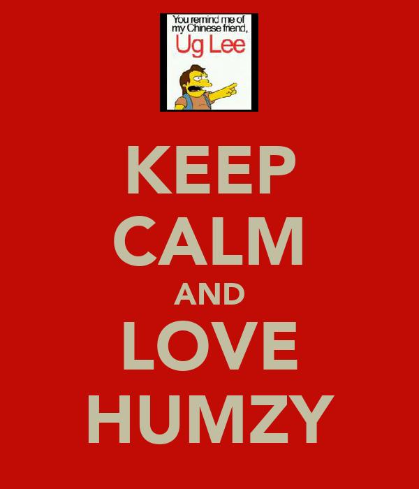 KEEP CALM AND LOVE HUMZY