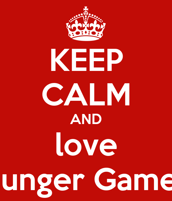 KEEP CALM AND love Hunger Games
