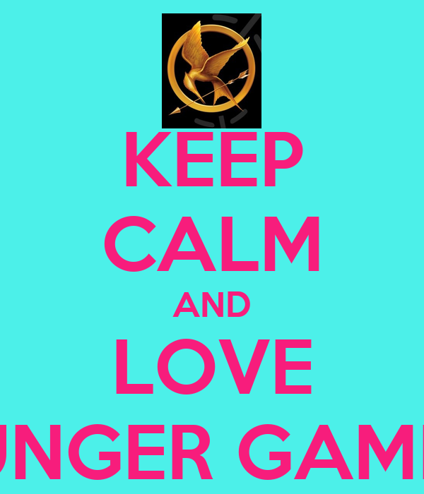 KEEP CALM AND LOVE HUNGER GAMES!