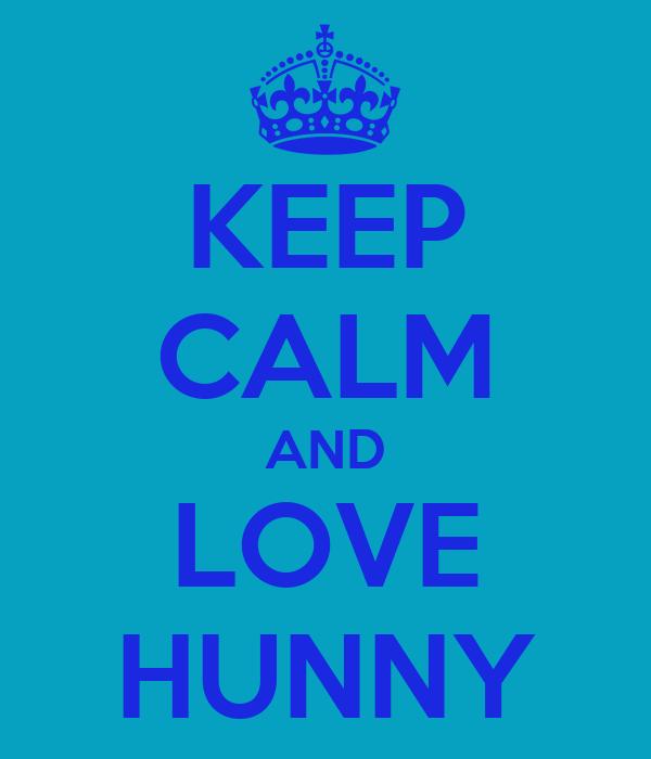 KEEP CALM AND LOVE HUNNY