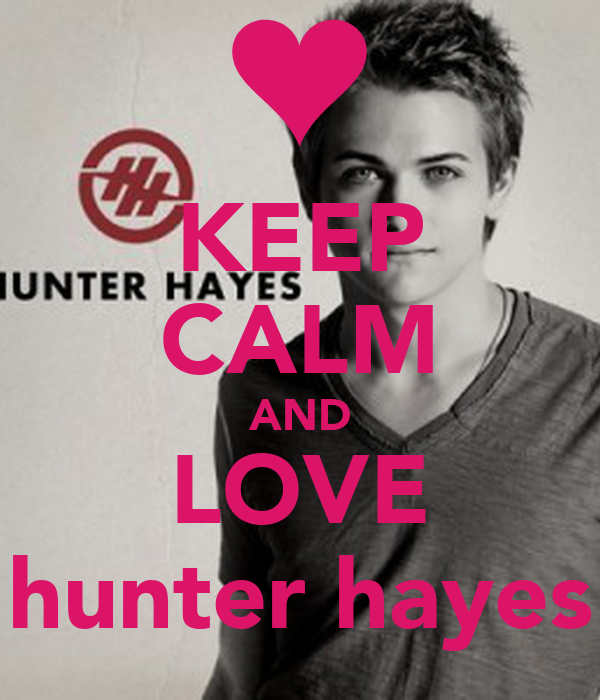 KEEP CALM AND LOVE hunter hayes