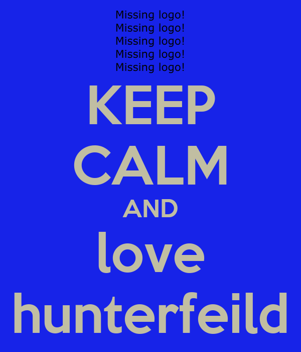 KEEP CALM AND love hunterfeild