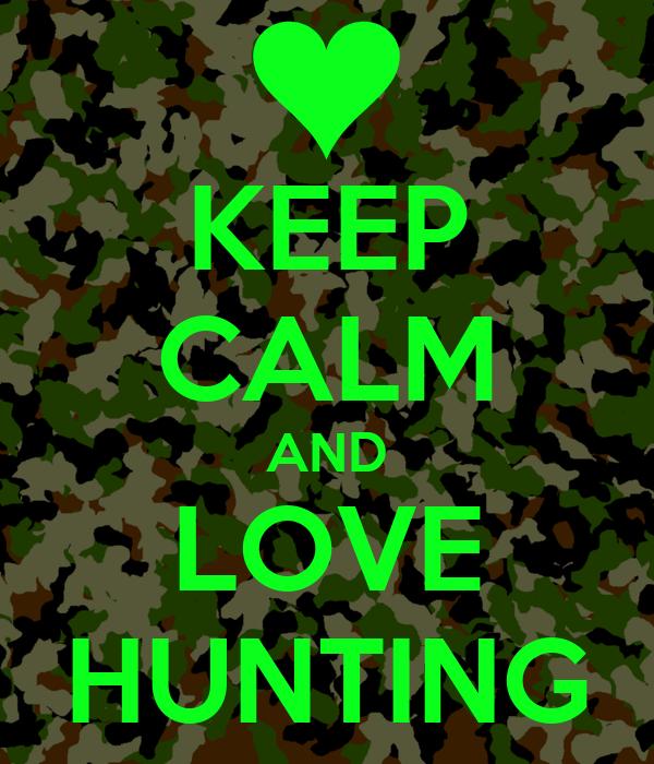 KEEP CALM AND LOVE HUNTING