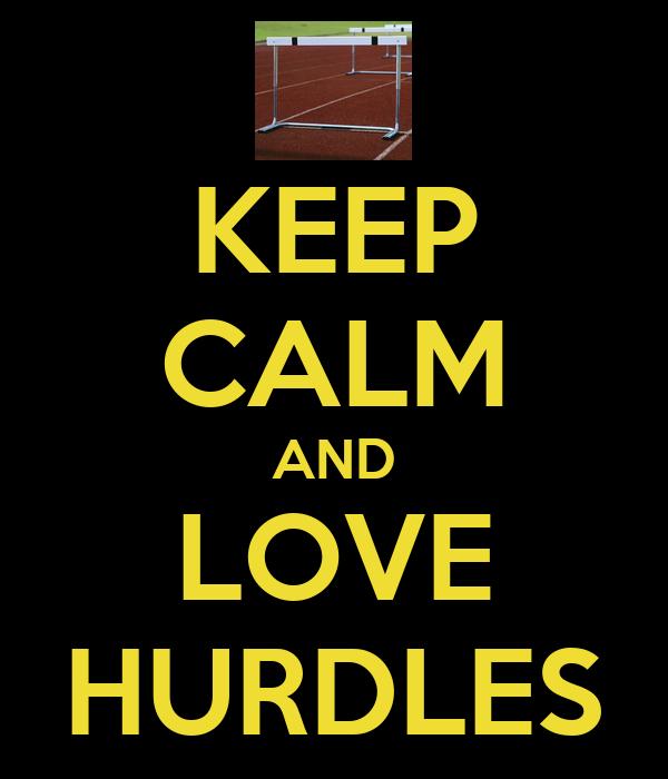 KEEP CALM AND LOVE HURDLES